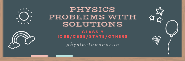Physics problems for class 9 with solutions - PhysicsTeacher in